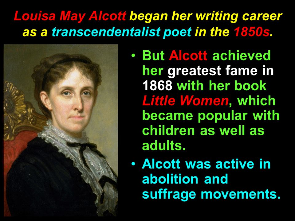 Alcott was active in abolition and suffrage movements.