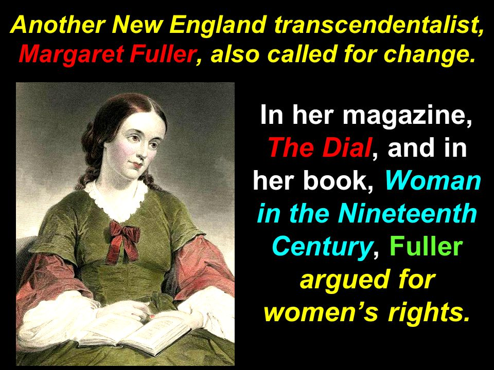 Another New England transcendentalist, Margaret Fuller, also called for change.