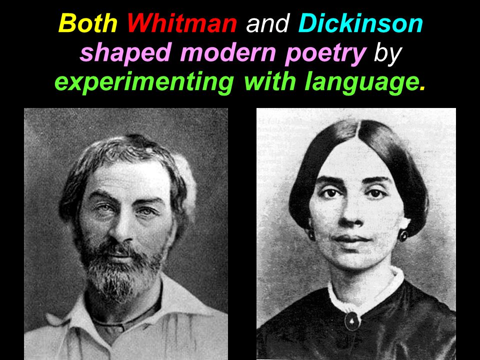 Both Whitman and Dickinson shaped modern poetry by experimenting with language.