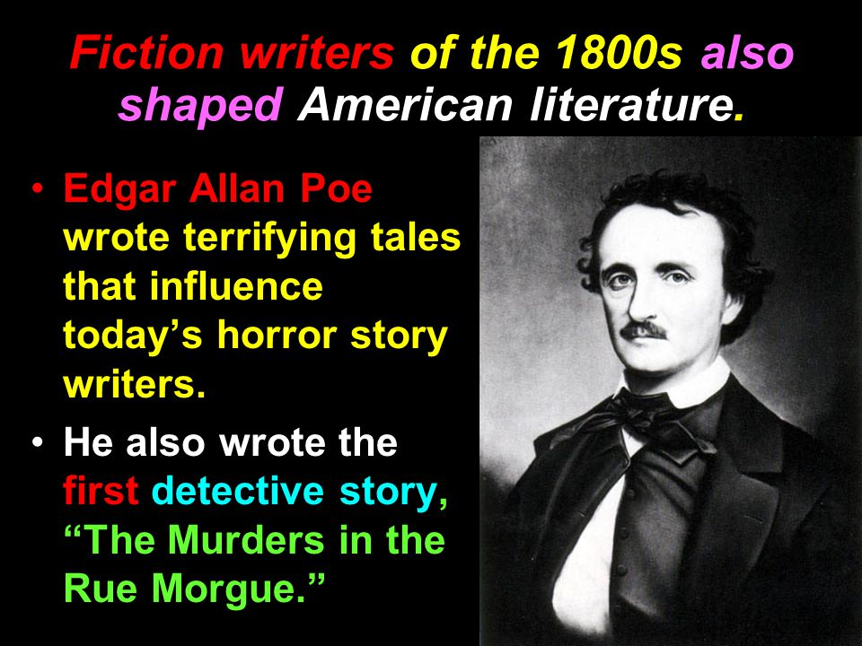 Fiction writers of the 1800s also shaped American literature.