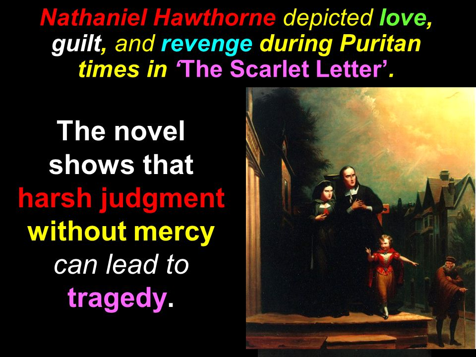 The novel shows that harsh judgment without mercy can lead to tragedy.