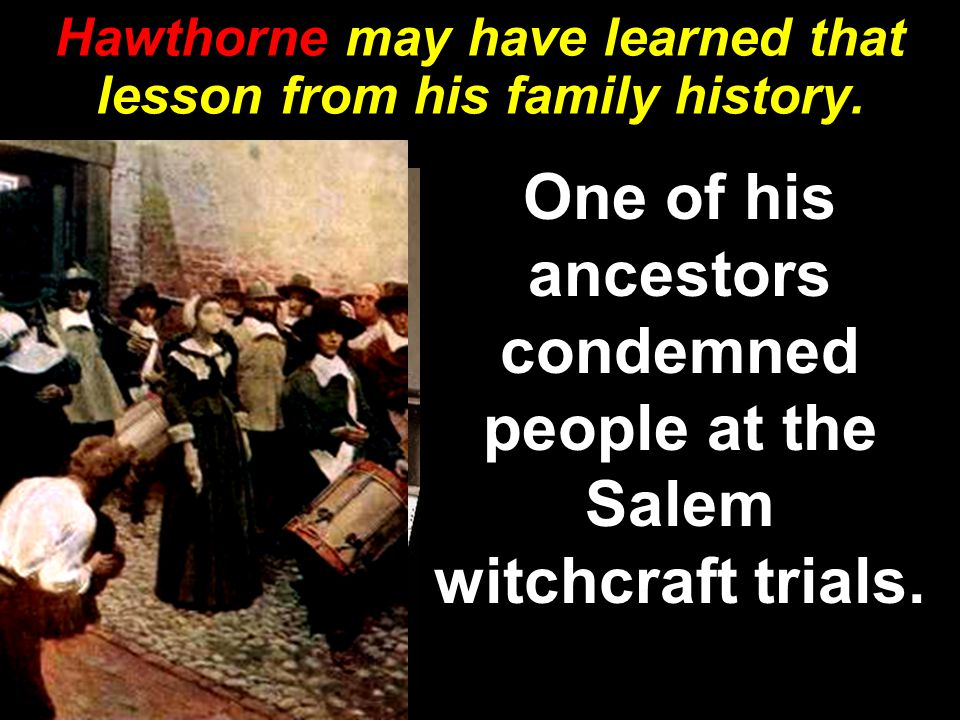Hawthorne may have learned that lesson from his family history.