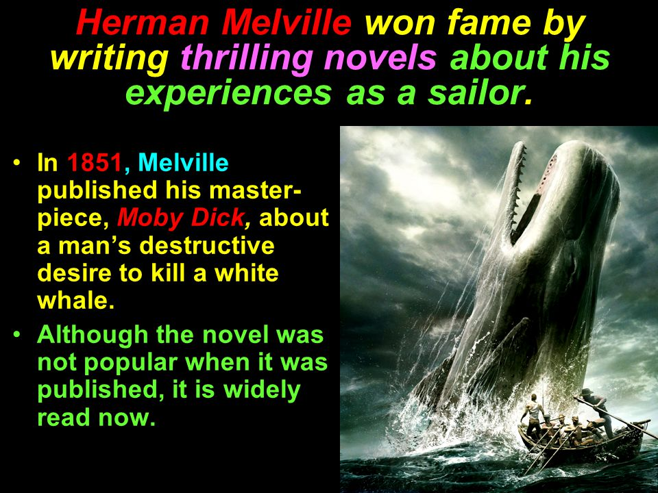 Herman Melville won fame by writing thrilling novels about his experiences as a sailor.