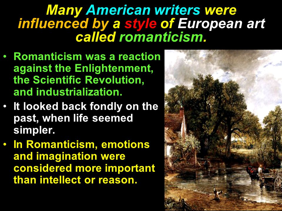 Many American writers were influenced by a style of European art called romanticism.