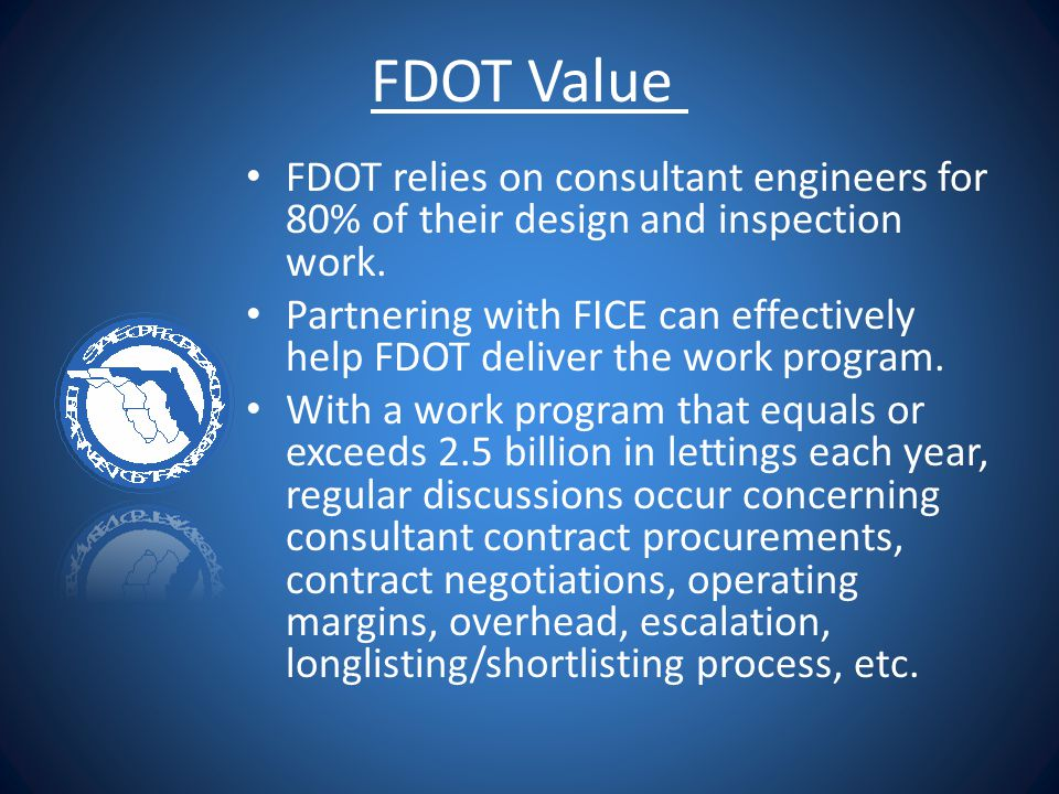 FDOT Value FDOT relies on consultant engineers for 80% of their design and inspection work.