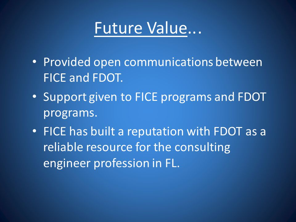 Future Value.. . Provided open communications between FICE and FDOT.