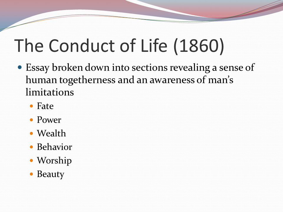 The Conduct of Life (1860) Essay broken down into sections revealing a sense of human togetherness and an awareness of man's limitations.