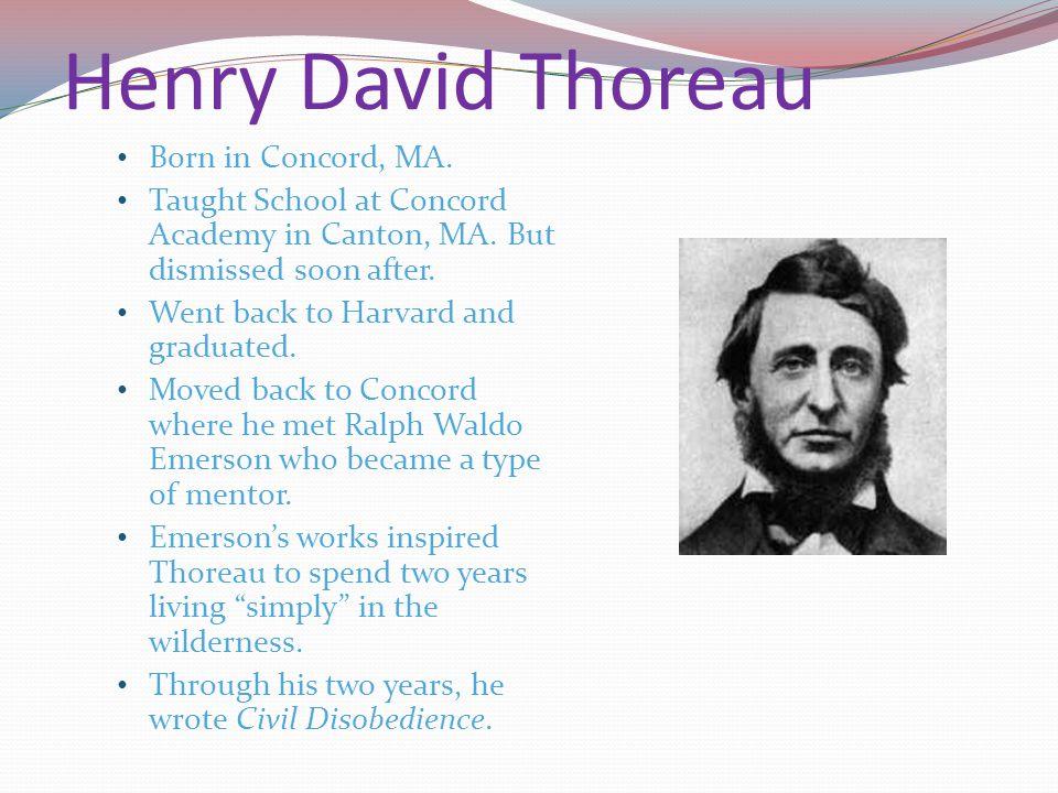 Henry David Thoreau Born in Concord, MA.