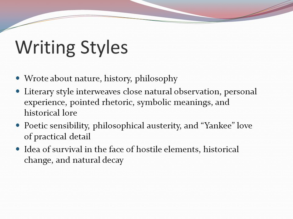 Writing Styles Wrote about nature, history, philosophy