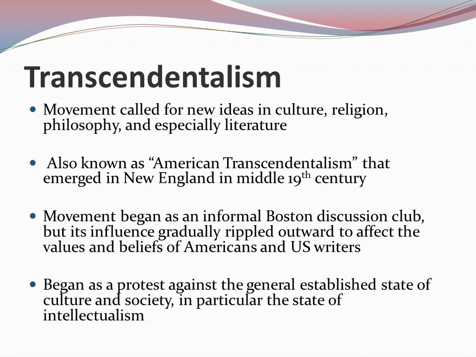 Transcendentalism Movement called for new ideas in culture, religion, philosophy, and especially literature.