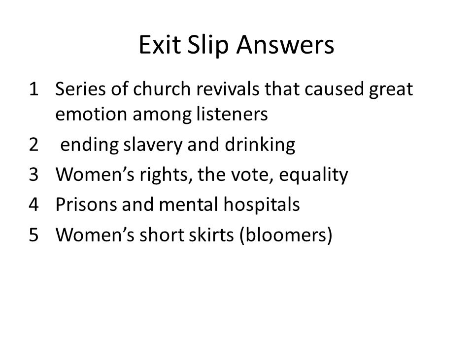 Exit Slip Answers Series of church revivals that caused great emotion among listeners. ending slavery and drinking.