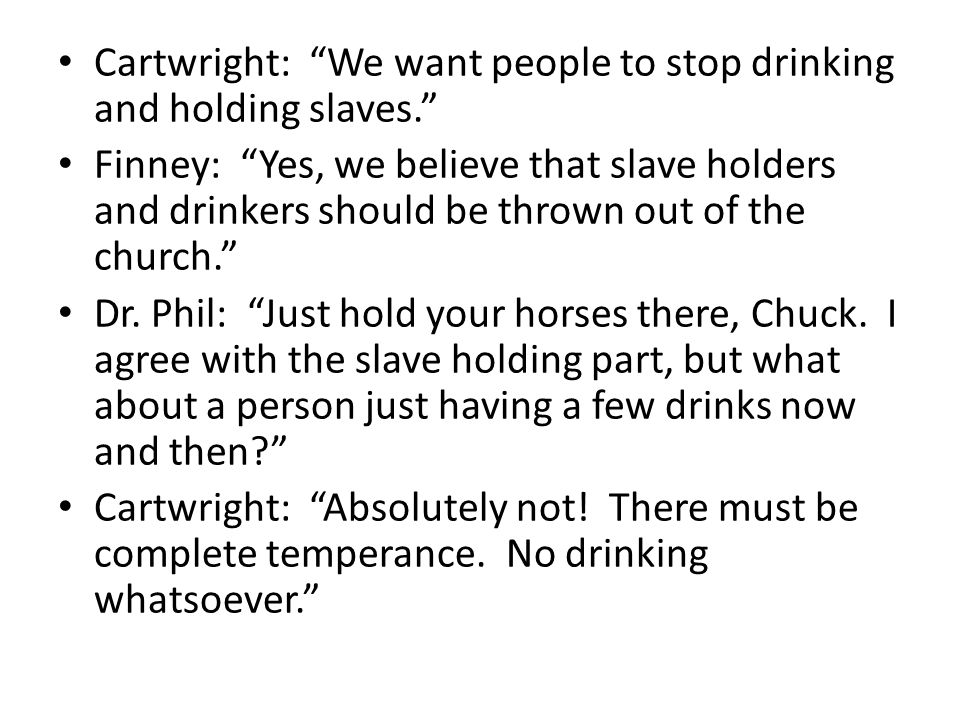 Cartwright: We want people to stop drinking and holding slaves.