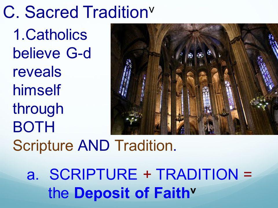 C. Sacred Traditionv 1.Catholics believe G-d reveals himself through