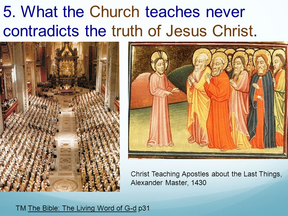 5. What the Church teaches never contradicts the truth of Jesus Christ.