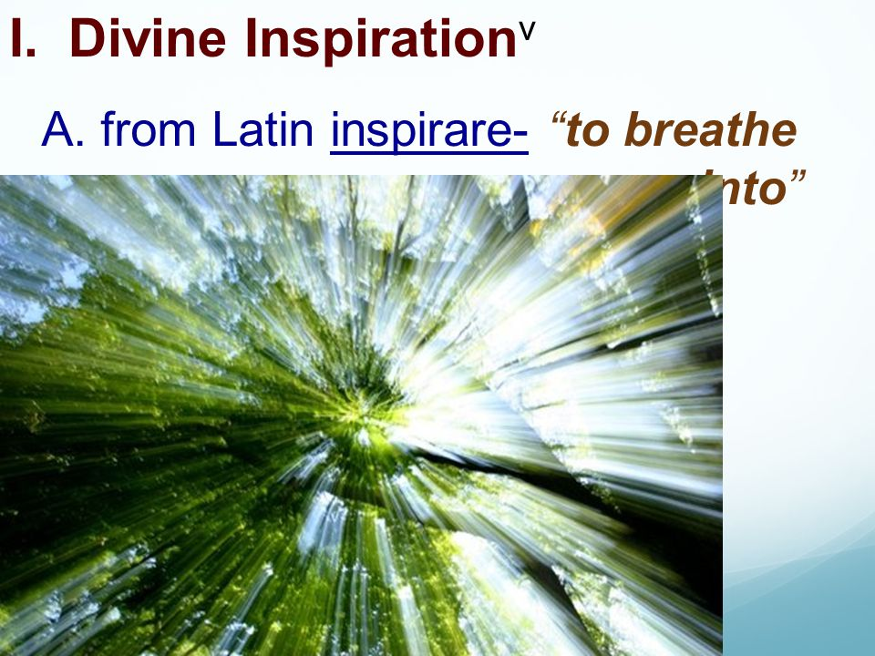 I. Divine Inspirationv A. from Latin inspirare- to breathe into