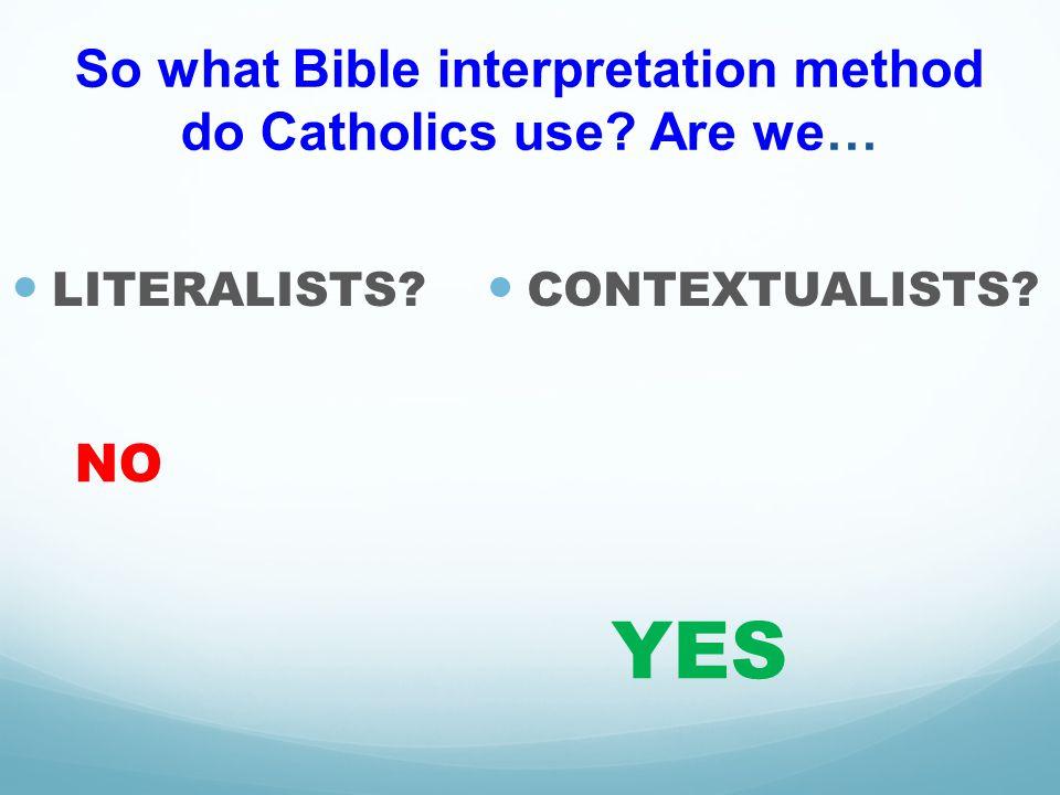 So what Bible interpretation method do Catholics use Are we…