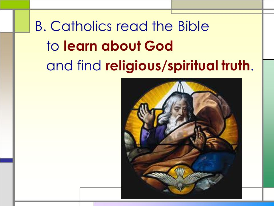 B. Catholics read the Bible