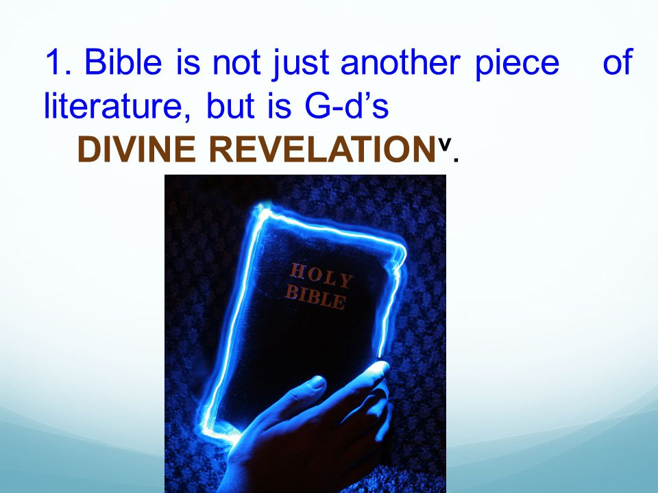 1. Bible is not just another piece of literature, but is G-d's