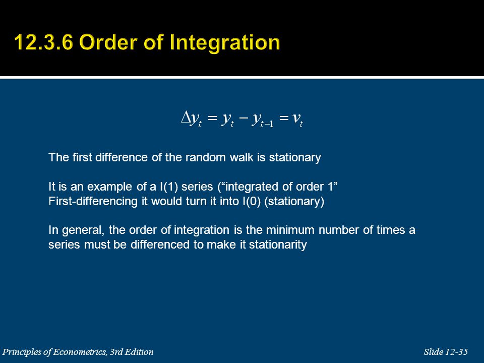 12.3.6 Order of Integration The first difference of the random walk is stationary. It is an example of a I(1) series ( integrated of order 1