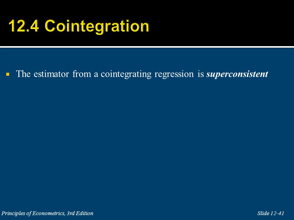 12.4 Cointegration The estimator from a cointegrating regression is superconsistent.