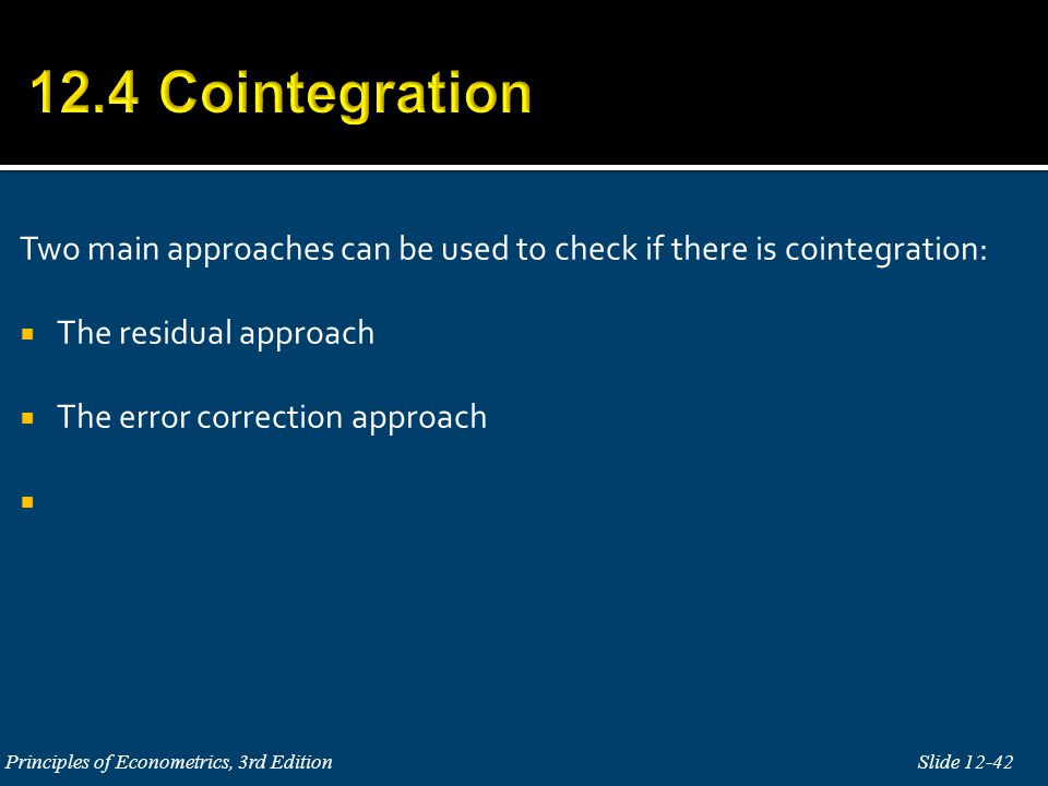 12.4 Cointegration Two main approaches can be used to check if there is cointegration: The residual approach.