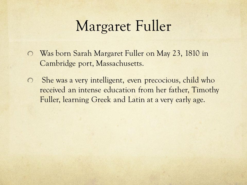Margaret Fuller Was born Sarah Margaret Fuller on May 23, 1810 in Cambridge port, Massachusetts.