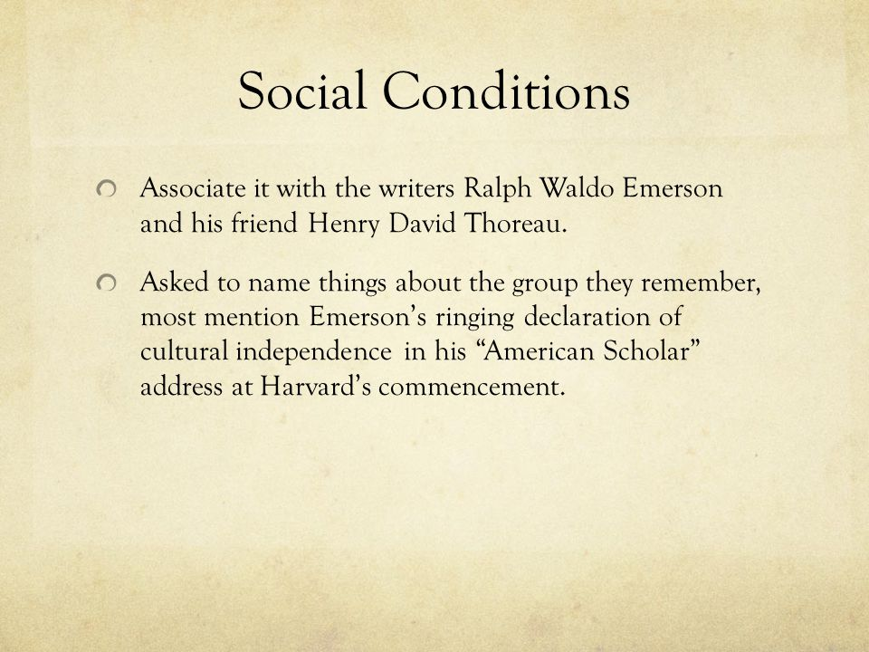 Social Conditions Associate it with the writers Ralph Waldo Emerson and his friend Henry David Thoreau.