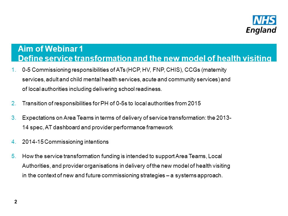 Aim of Webinar 1 Define service transformation and the new model of health visiting