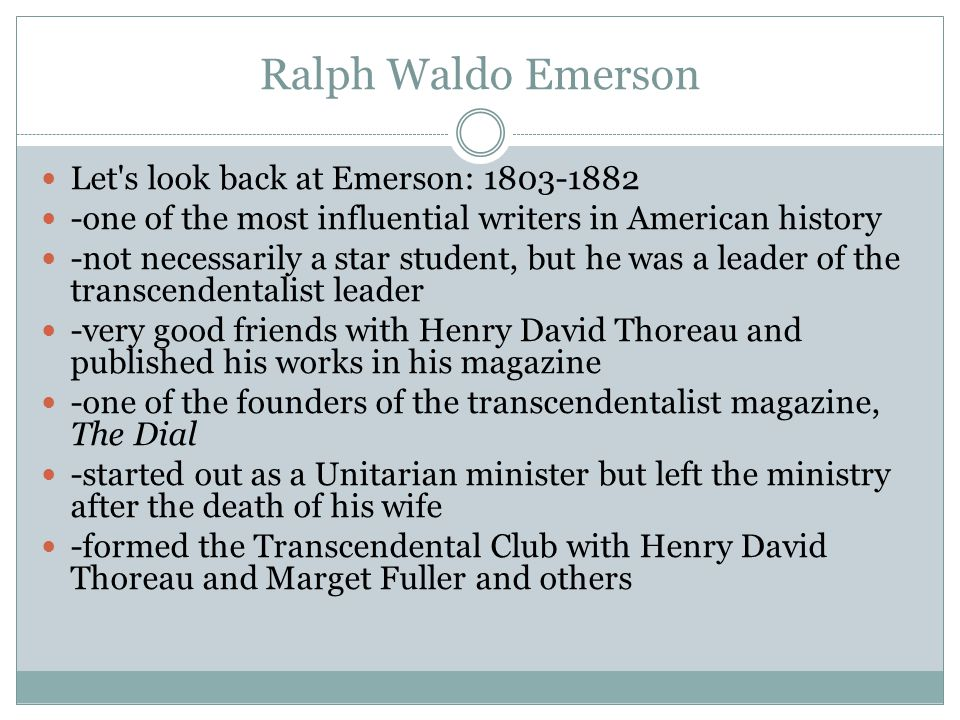 Ralph Waldo Emerson Let s look back at Emerson: 1803-1882