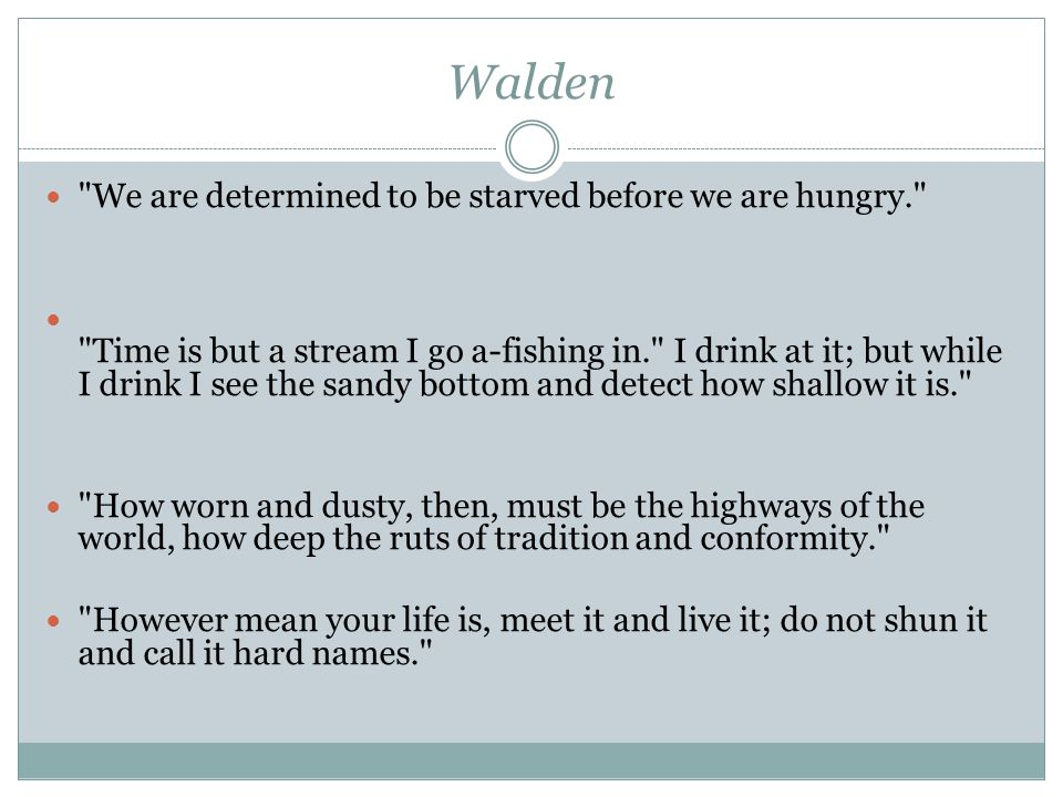 Walden We are determined to be starved before we are hungry.