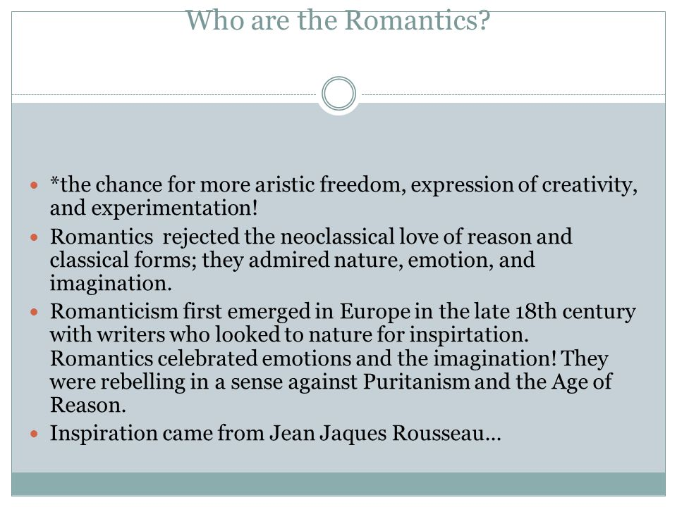 Who are the Romantics *the chance for more aristic freedom, expression of creativity, and experimentation!