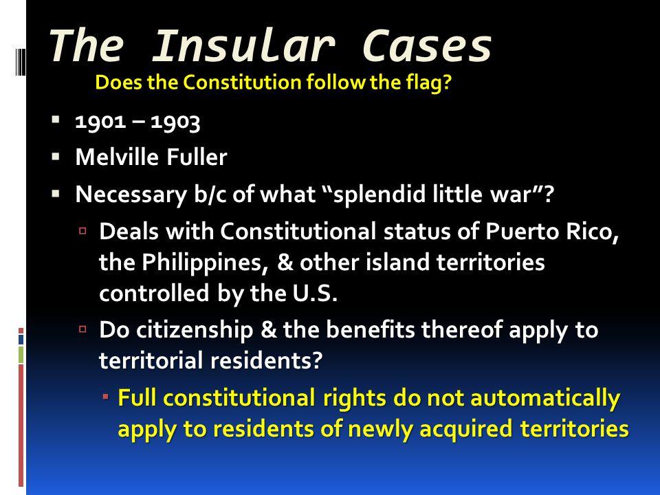 The Insular Cases 1901 – 1903 Melville Fuller
