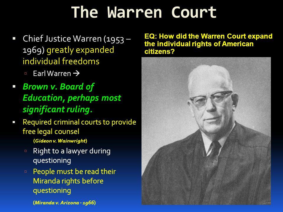 The Warren Court Chief Justice Warren (1953 – 1969) greatly expanded individual freedoms. Earl Warren 