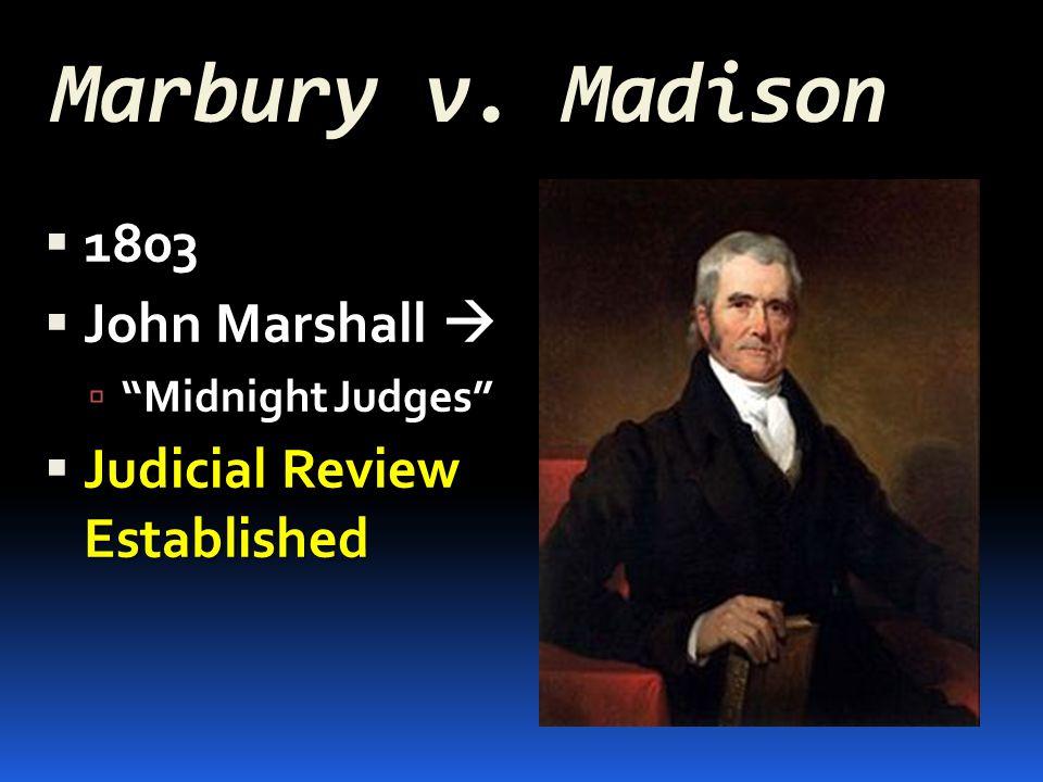 Marbury v. Madison 1803 John Marshall  Judicial Review Established