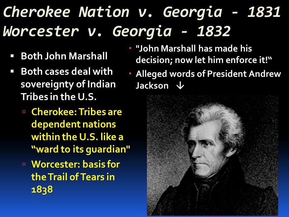 Cherokee Nation v. Georgia - 1831 Worcester v. Georgia - 1832