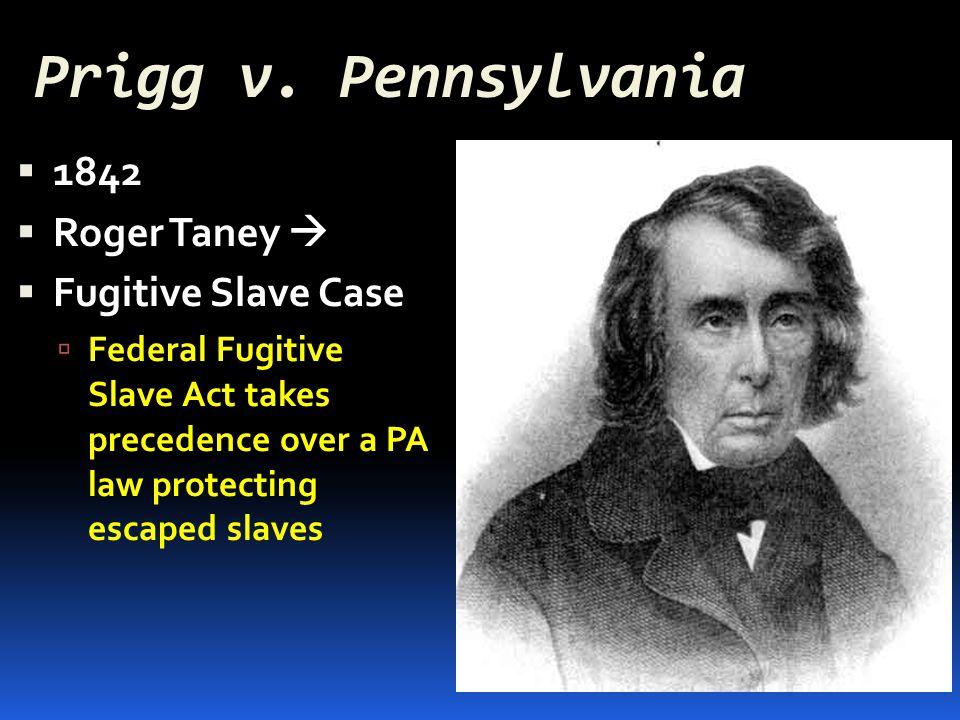 Prigg v. Pennsylvania 1842 Roger Taney  Fugitive Slave Case