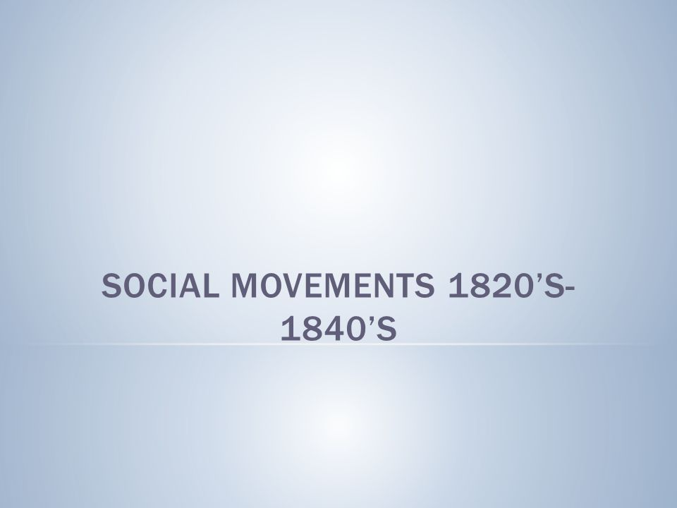 Social Movements 1820's-1840's