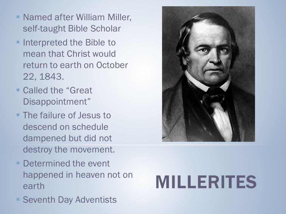 Millerites Named after William Miller, self-taught Bible Scholar