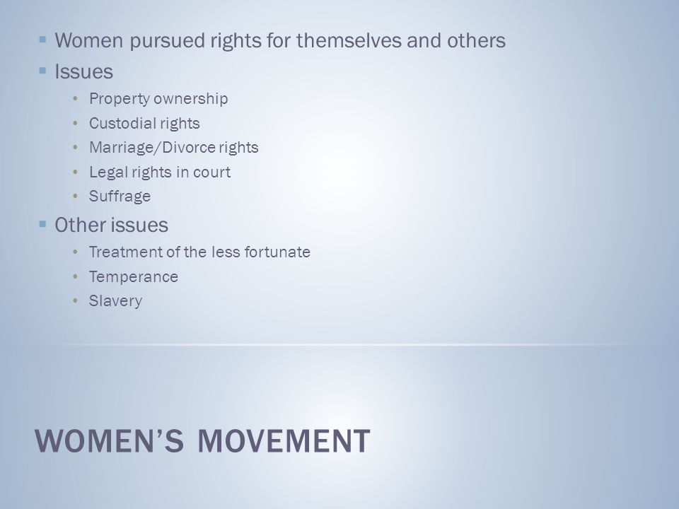 Women's Movement Women pursued rights for themselves and others Issues