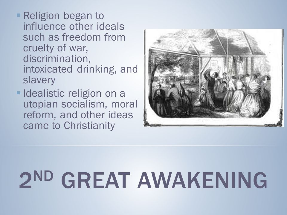 Religion began to influence other ideals such as freedom from cruelty of war, discrimination, intoxicated drinking, and slavery