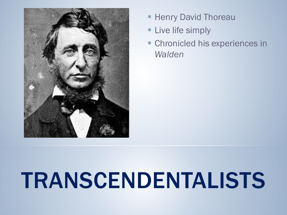 Transcendentalists Henry David Thoreau Live life simply