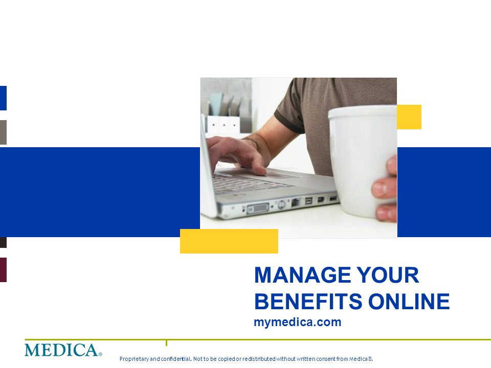 MANAGE YOUR BENEFITS ONLINE mymedica.com