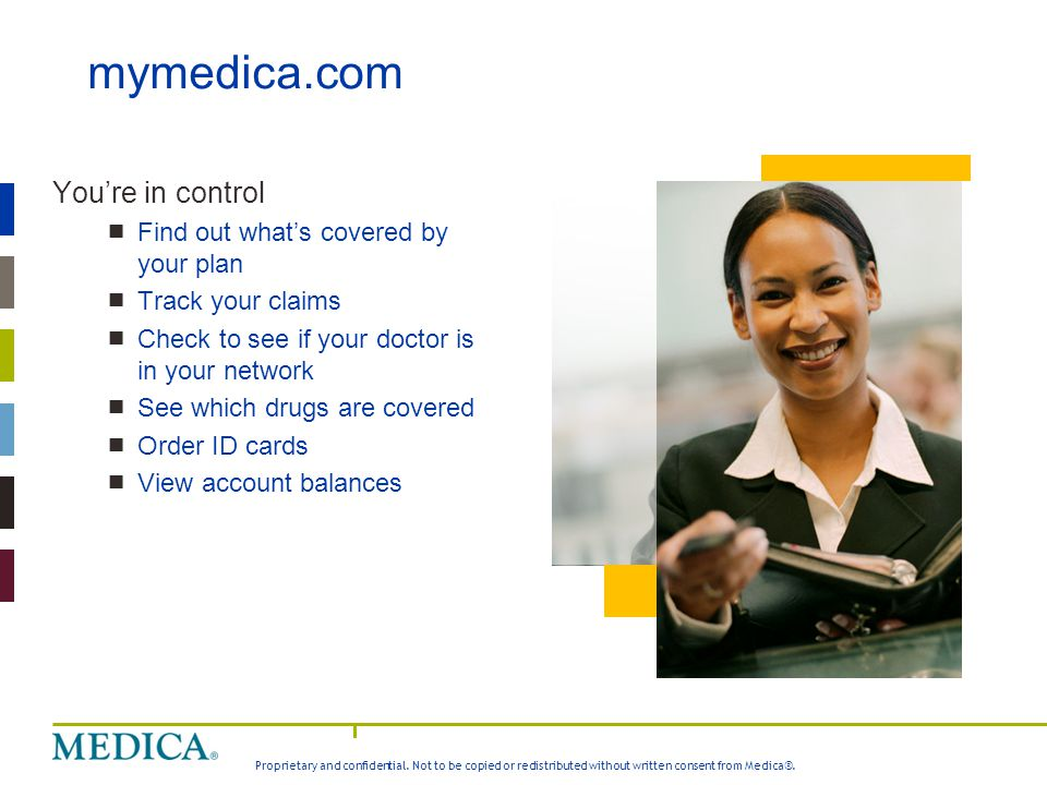 mymedica.com You're in control Find out what's covered by your plan