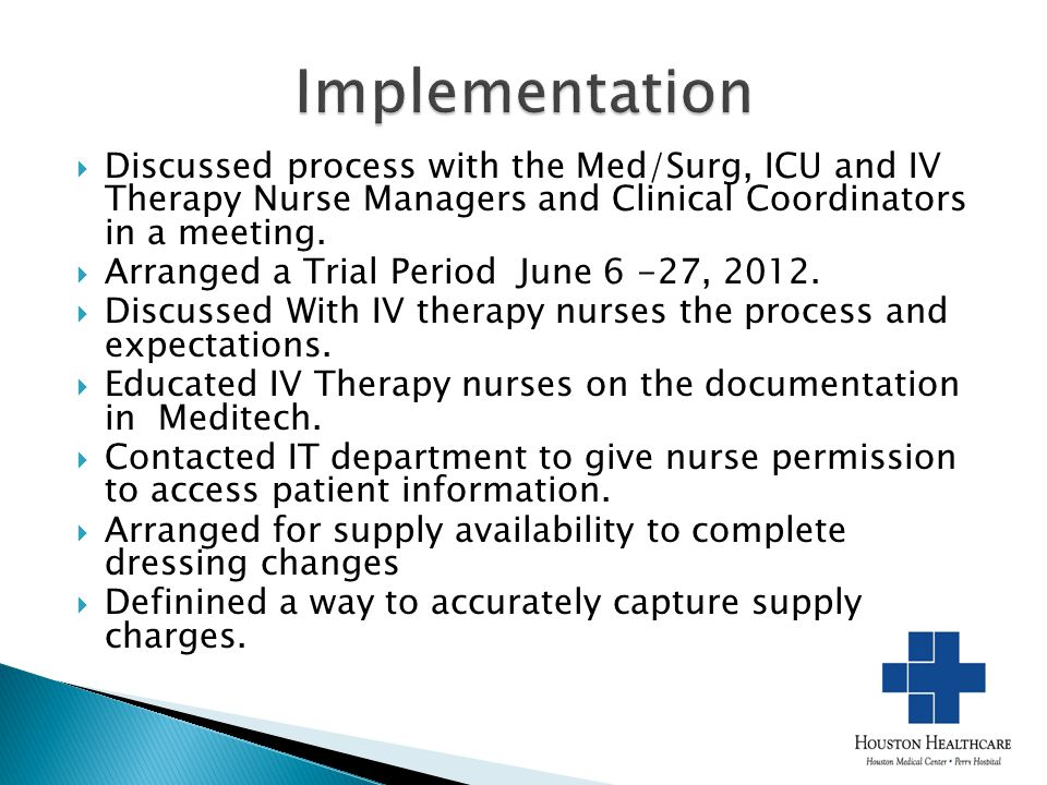 Implementation Discussed process with the Med/Surg, ICU and IV Therapy Nurse Managers and Clinical Coordinators in a meeting.