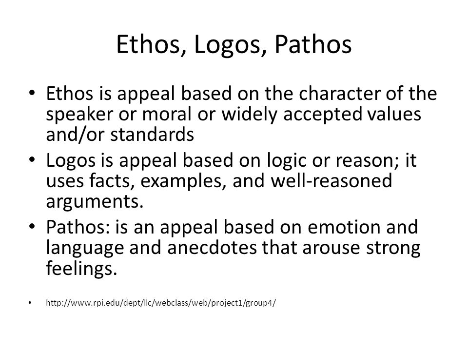 Ethos, Logos, Pathos Ethos is appeal based on the character of the speaker or moral or widely accepted values and/or standards.