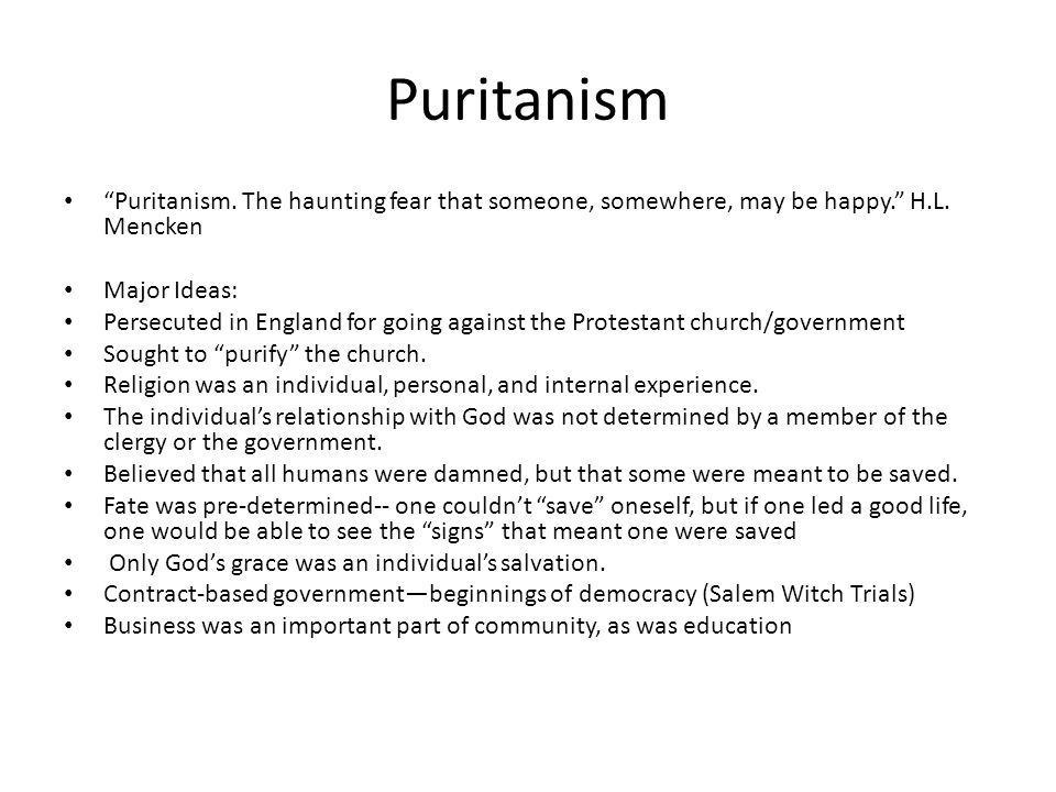 Puritanism Puritanism. The haunting fear that someone, somewhere, may be happy. H.L. Mencken. Major Ideas: