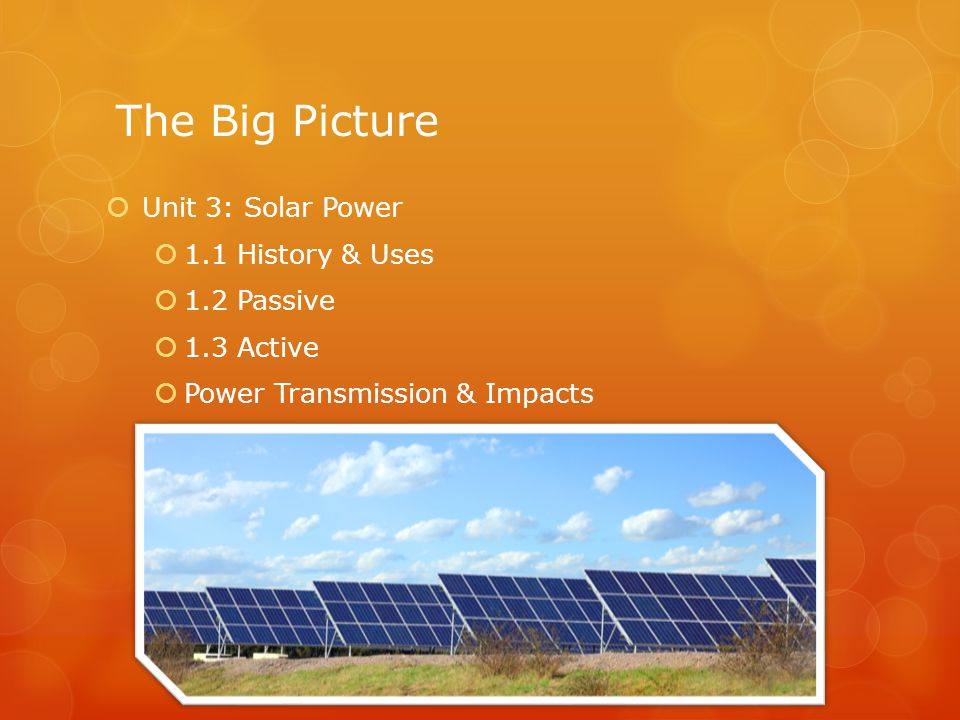 The Big Picture Unit 3: Solar Power 1.1 History & Uses 1.2 Passive
