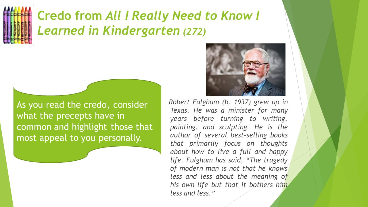 the credo robert fulghum essay By robert fulghum all i really need to know i learned inkindergarten how does the authorÕs diction deÞne the tone and advance the theme activity 53 my credo.