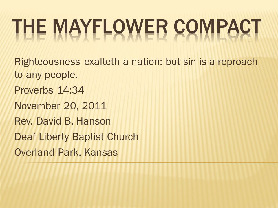 The Mayflower Compact Righteousness exalteth a nation: but sin is a reproach to any people. Proverbs 14:34.