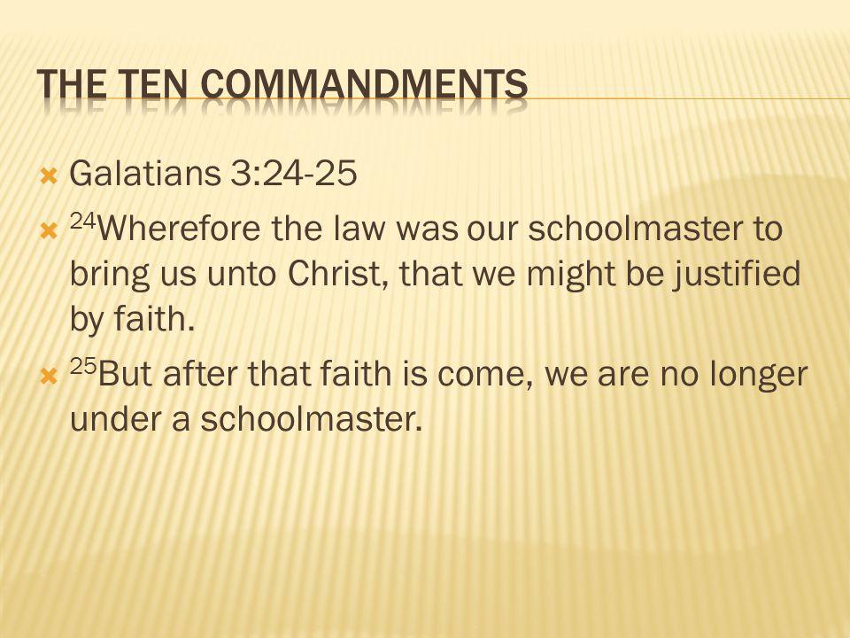 The Ten commandments Galatians 3:24-25